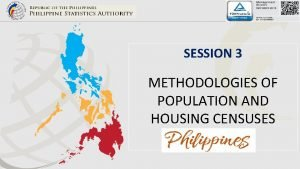 SESSION 3 METHODOLOGIES OF POPULATION AND HOUSING CENSUSES