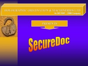 HOLOGRAPHIC ORIGINATION MACHINERIES LTD An ISO 9001 2008