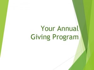 Your Annual Giving Program The Annual Giving Program