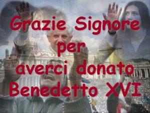 Grazie Signore per averci donato Benedetto XVI Cari