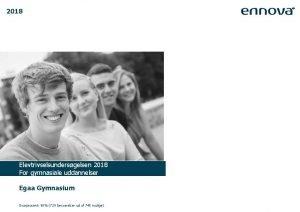 2018 Elevtrivselsundersgelsen 2018 For gymnasiale uddannelser Egaa Gymnasium