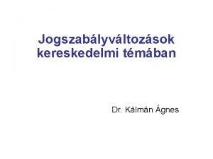 Jogszablyvltozsok kereskedelmi tmban Dr Klmn gnes 2005 vi