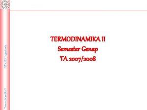 FST USD Yogyakarta Termodinamika II TERMODINAMIKA II Semester