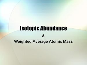 Isotopic Abundance Weighted Average Atomic Mass Isotopes l