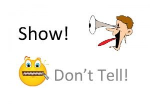 Show Dont Tell Show Dont Tell How to