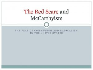 The Red Scare and Mc Carthyism THE FEAR