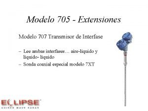 Modelo 705 Extensiones Modelo 707 Transmisor de Interfase