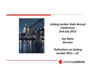Linking London Sixth Annual Conference 2 nd July