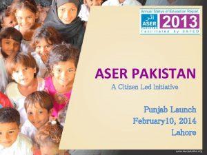 ASER PAKISTAN A Citizen Led Initiative Punjab Launch