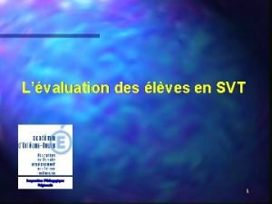 Lvaluation des lves en SVT Inspection Pdagogique Rgionale