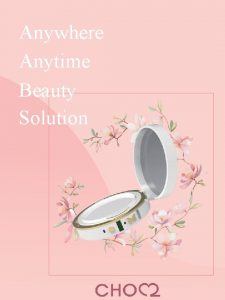 Anywhere Anytime Beauty Solution CHOC 2 a skin