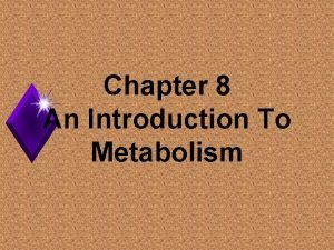 Chapter 8 An Introduction To Metabolism Metabolism u