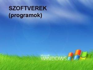 SZOFTVEREK programok Szoftverek csoportostsa Opercis rendszerek Windows XP