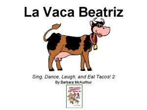 La Vaca Beatriz Sing Dance Laugh and Eat