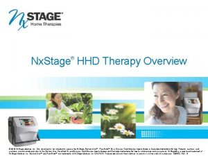 Nx Stage HHD Therapy Overview 2010 Nx Stage
