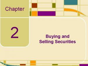 Chapter 2 Buying and Selling Securities Buying and