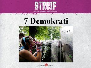 7 Demokrati Kva er eit demokrati Folkestyre fleirtalet