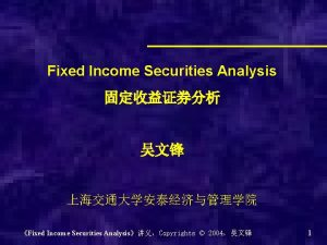 Fixed Income Securities Analysis Fixed Income Securities AnalysisCopyrights