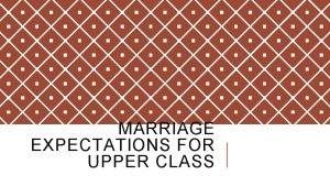 MARRIAGE EXPECTATIONS FOR UPPER CLASS UPPER CLASS MARRIAGE