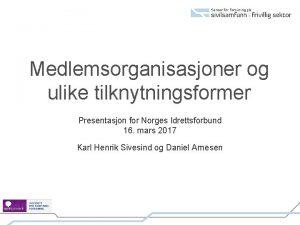 Medlemsorganisasjoner og ulike tilknytningsformer Presentasjon for Norges Idrettsforbund