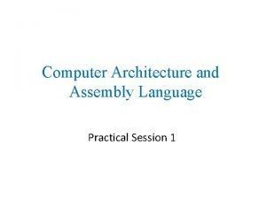 Computer Architecture and Assembly Language Practical Session 1