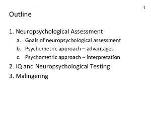 Outline 1 Neuropsychological Assessment a Goals of neuropsychological