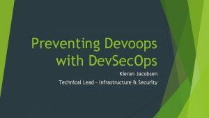 Preventing Devoops with Dev Sec Ops Kieran Jacobsen