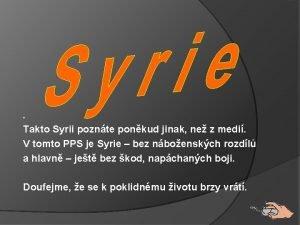 Takto Syrii poznte ponkud jinak ne z medi