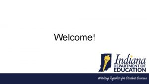 Welcome Indiana Building a System of Assessments Indiana