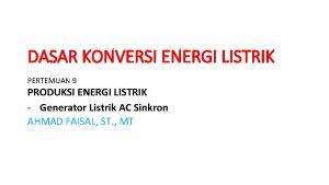 DASAR KONVERSI ENERGI LISTRIK PERTEMUAN 9 PRODUKSI ENERGI