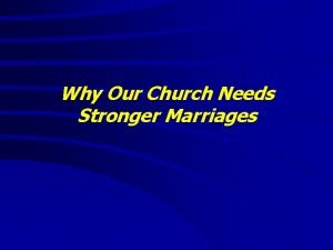 Why Our Church Needs Stronger Marriages Why Our
