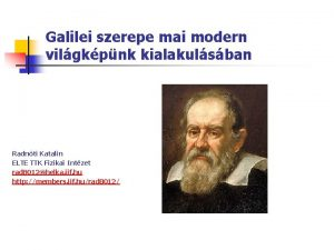 Galilei szerepe mai modern vilgkpnk kialakulsban Radnti Katalin