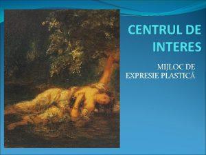 CENTRUL DE INTERES MIJLOC DE EXPRESIE PLASTIC CENTRUL