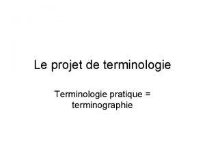 Le projet de terminologie Terminologie pratique terminographie Le
