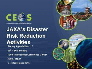 Committee on Earth Observation Satellites JAXAs Disaster Risk
