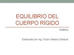 EQUILIBRIO DEL CUERPO RGIDO Esttica Elaborado por Ing