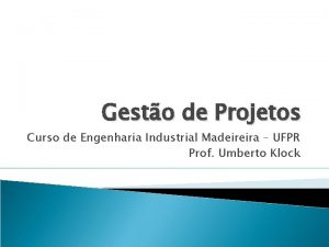 Gesto de Projetos Curso de Engenharia Industrial Madeireira