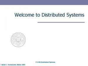 Welcome to Distributed Systems CS495 Distributed Systems Fabin