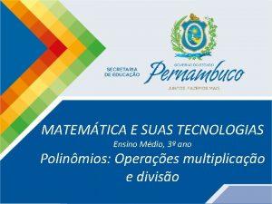 Matemtica 3 ano Polinmios Operaes multiplicao e diviso