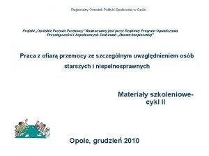 Regionalny Orodek Polityki Spoecznej w Opolu Projekt Opolskie