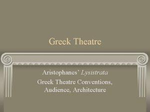 Greek Theatre Aristophanes Lysistrata Greek Theatre Conventions Audience