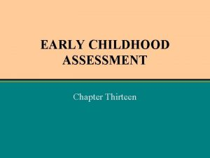 EARLY CHILDHOOD ASSESSMENT Chapter Thirteen CHAPTER OBJECTIVES UNDERSTAND