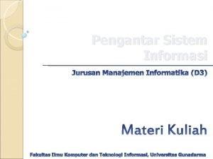 Pengantar Sistem Informasi Pendahuluan Gambaran Umum Sistem Informasi