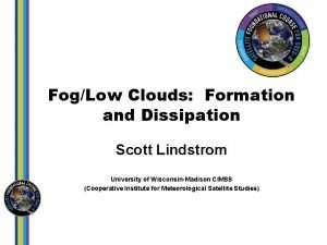 FogLow Clouds Formation and Dissipation Scott Lindstrom University