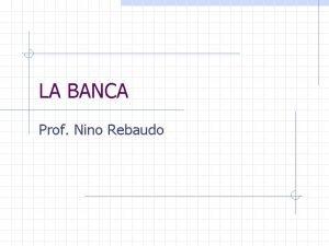LA BANCA Prof Nino Rebaudo LA BANCA NELLANTICHITA