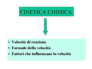 CINETICA CHIMICA Velocit di reazione Formule della velocit