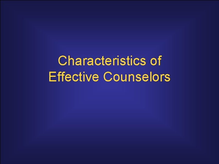 Characteristics of Effective Counselors Counselors Personal Qualities 1
