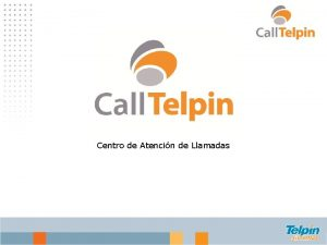 Centro de Atencin de Llamadas Centro de Atencin