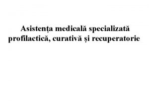 Asistena medical specializat profilactic curativ i recuperatorie STRUCTURA