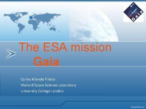 The ESA mission Gaia Carlos Allende Prieto Mullard